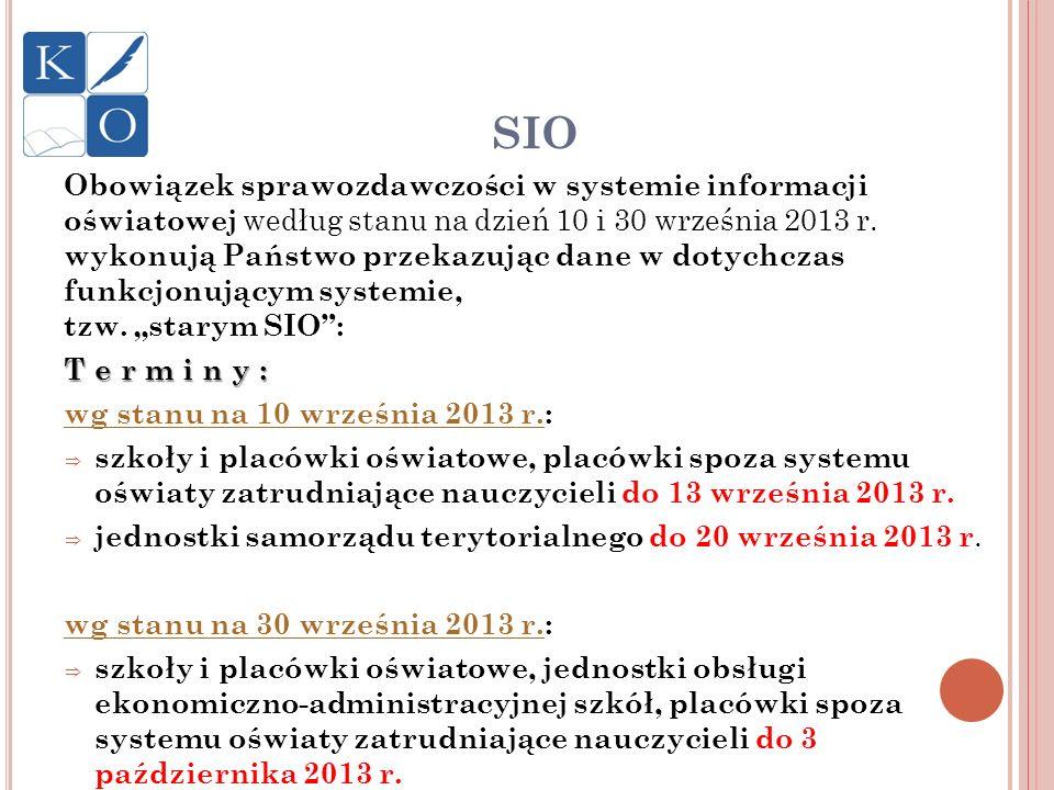 SIO Obowiązek sprawozdawczości w systemie informacji oświatowej według stanu na dzień 10 i 30 września 2013 r. wykonują Państwo przekazując dane w dot