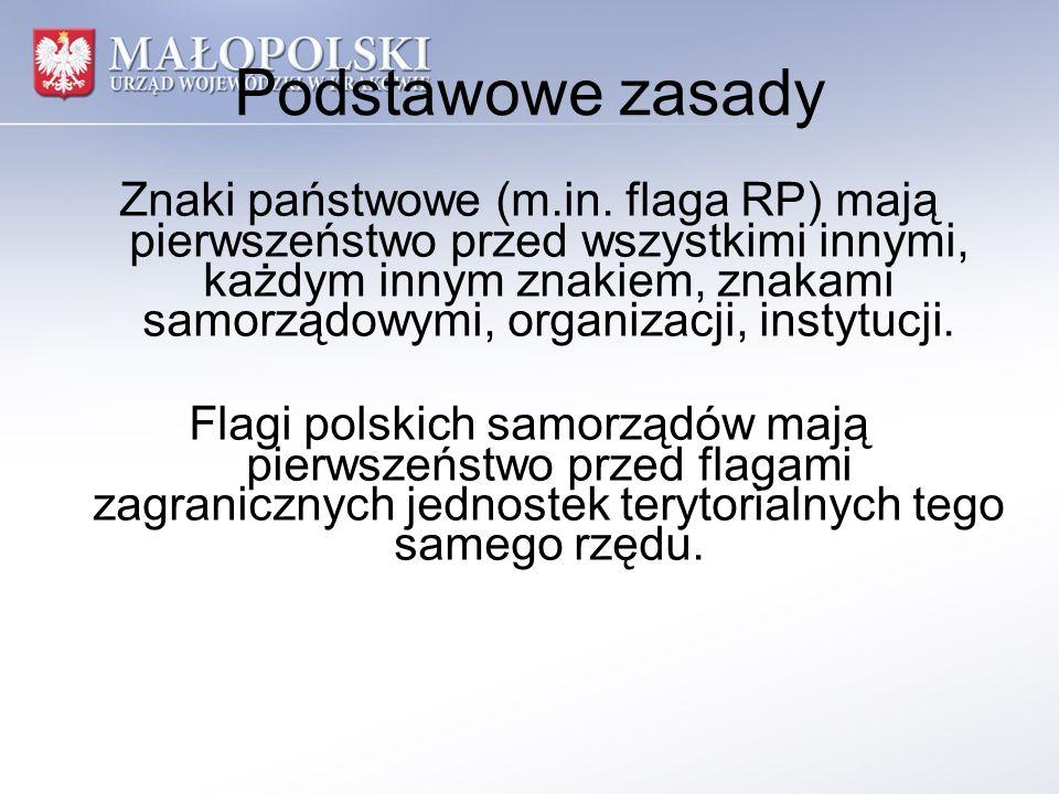 Podstawowe zasady Znaki państwowe (m.in. flaga RP) mają pierwszeństwo przed wszystkimi innymi, każdym innym znakiem, znakami samorządowymi, organizacj