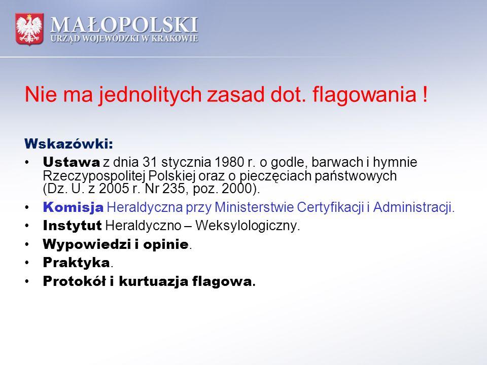 Nie ma jednolitych zasad dot. flagowania ! Wskazówki: Ustawa z dnia 31 stycznia 1980 r. o godle, barwach i hymnie Rzeczypospolitej Polskiej oraz o pie