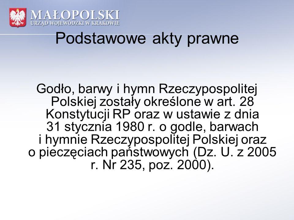 Podstawowe akty prawne Godło, barwy i hymn Rzeczypospolitej Polskiej zostały określone w art. 28 Konstytucji RP oraz w ustawie z dnia 31 stycznia 1980