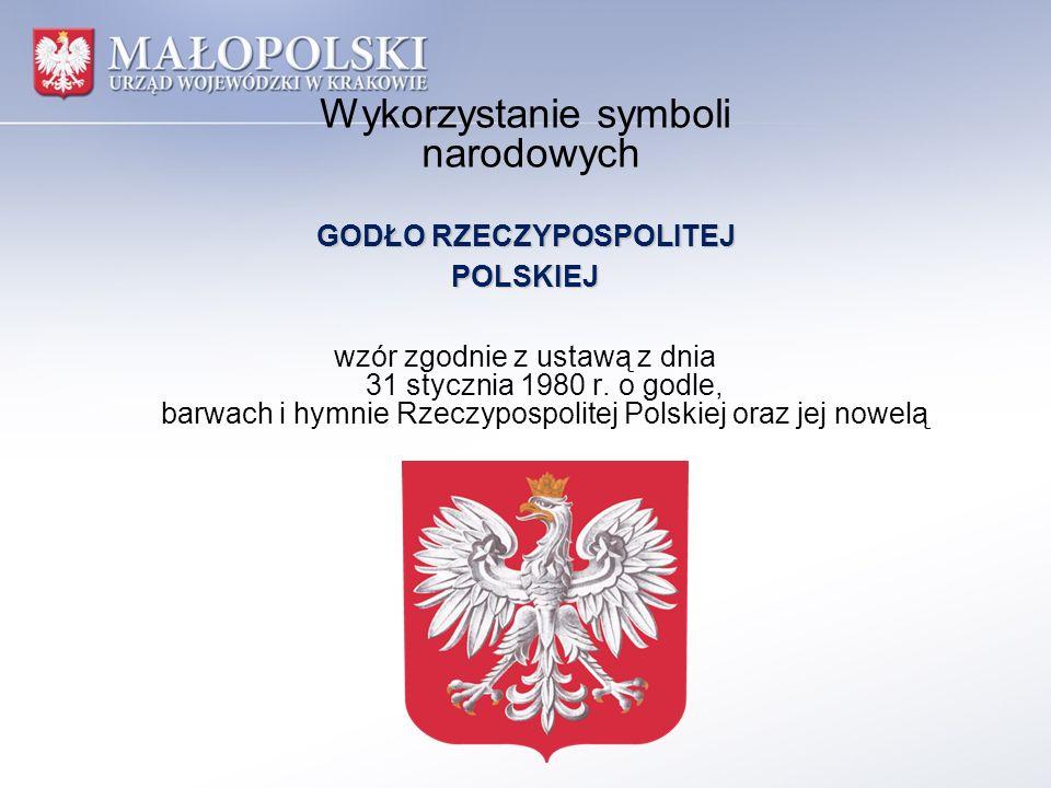 Wykorzystanie symboli narodowych GODŁO RZECZYPOSPOLITEJ POLSKIEJ wzór zgodnie z ustawą z dnia 31 stycznia 1980 r. o godle, barwach i hymnie Rzeczyposp