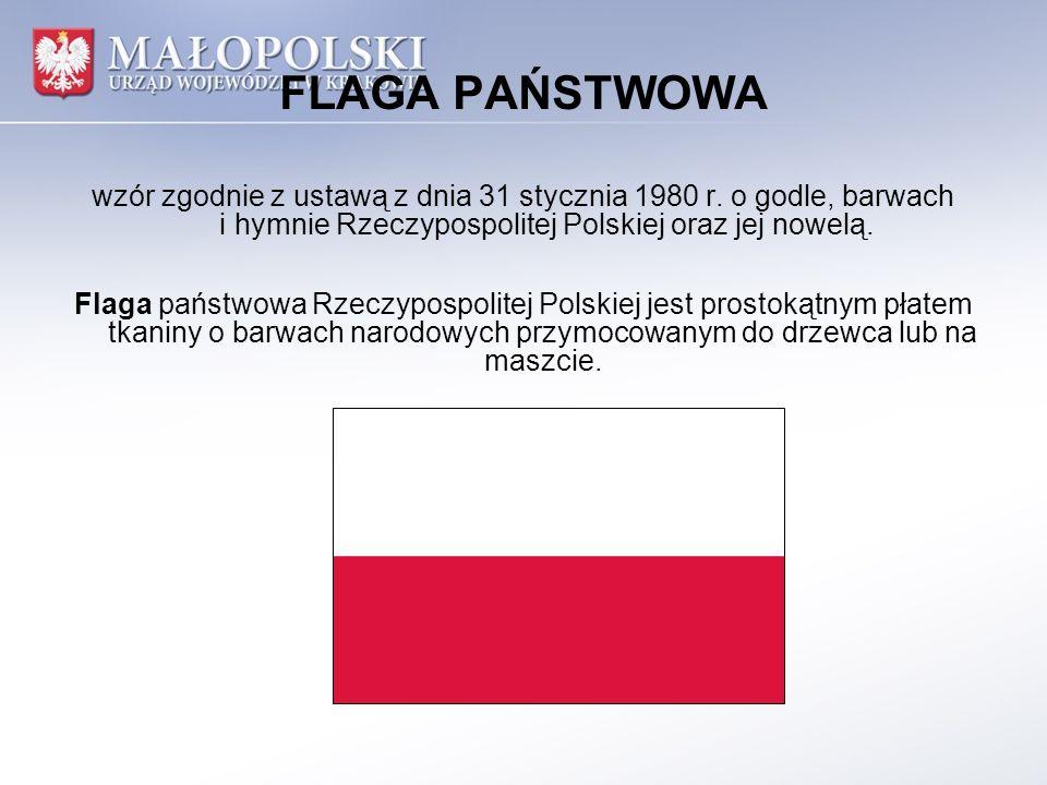 FLAGA PAŃSTWOWA wzór zgodnie z ustawą z dnia 31 stycznia 1980 r. o godle, barwach i hymnie Rzeczypospolitej Polskiej oraz jej nowelą. Flaga państwowa