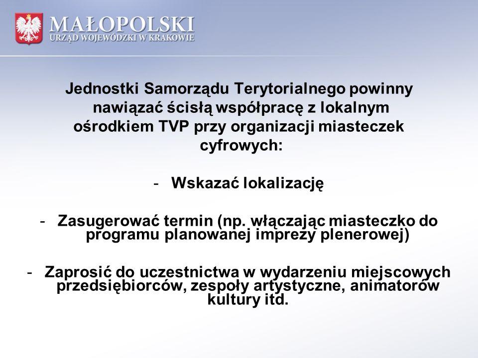 Jednostki Samorządu Terytorialnego powinny nawiązać ścisłą współpracę z lokalnym ośrodkiem TVP przy organizacji miasteczek cyfrowych: -Wskazać lokalizację -Zasugerować termin (np.