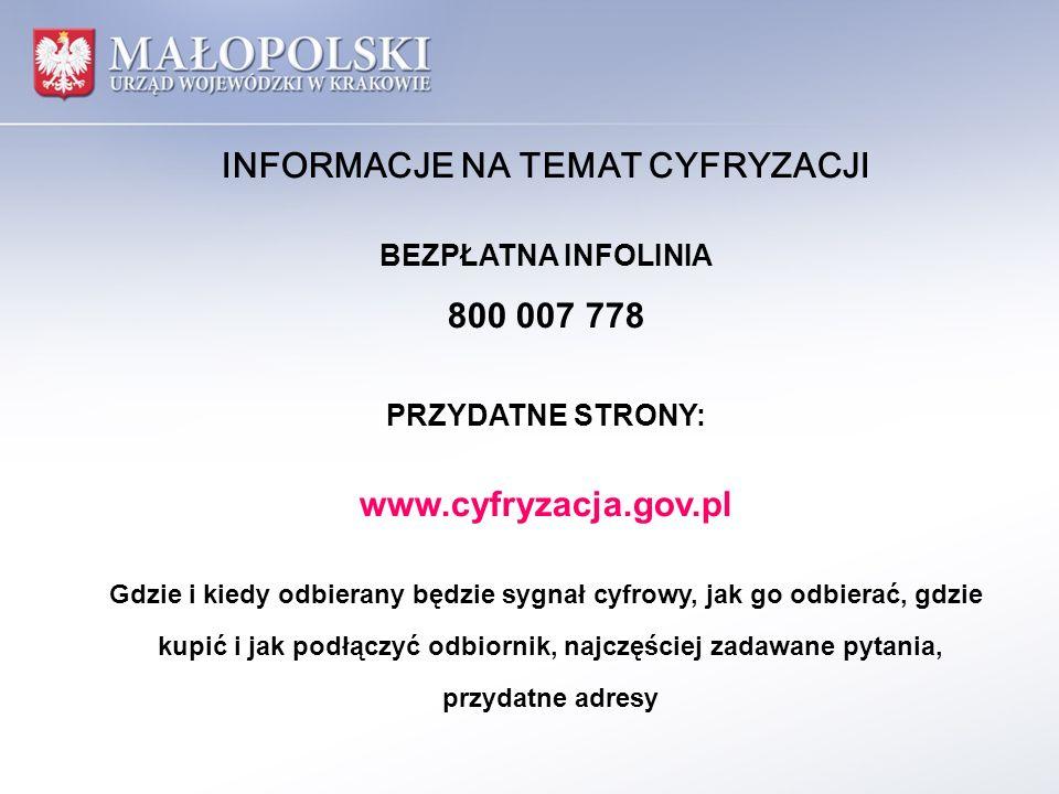 INFORMACJE NA TEMAT CYFRYZACJI BEZPŁATNA INFOLINIA 800 007 778 PRZYDATNE STRONY: www.cyfryzacja.gov.pl Gdzie i kiedy odbierany będzie sygnał cyfrowy, jak go odbierać, gdzie kupić i jak podłączyć odbiornik, najczęściej zadawane pytania, przydatne adresy