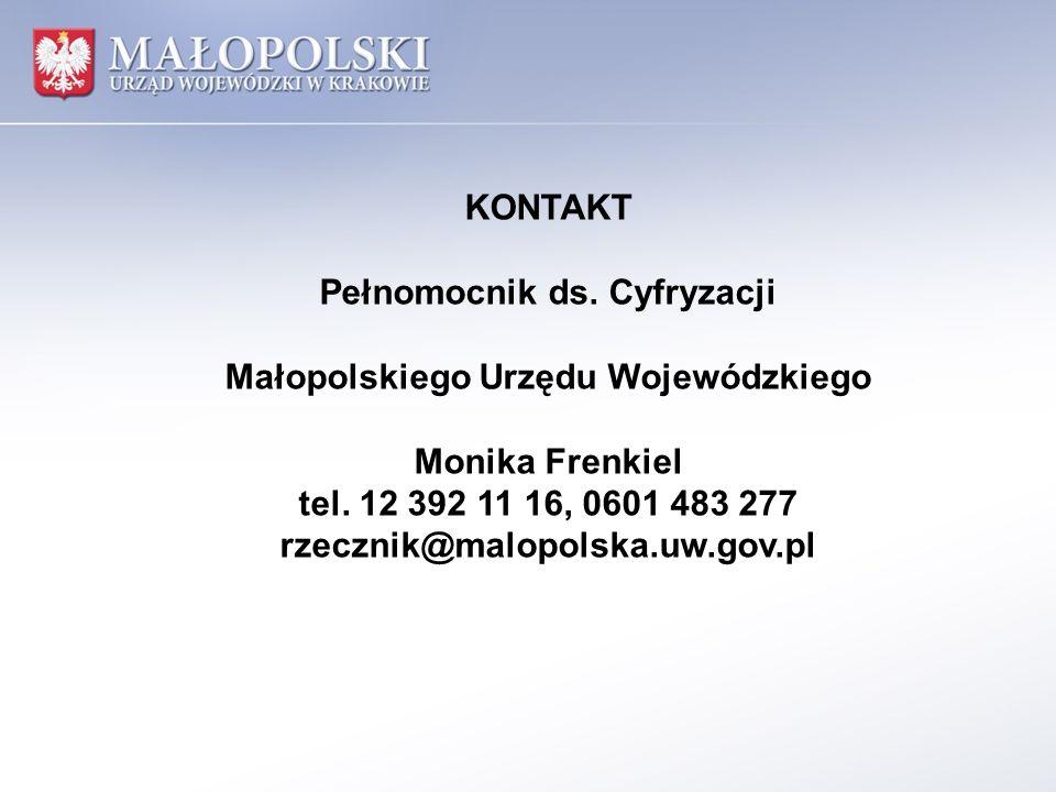 KONTAKT Pełnomocnik ds. Cyfryzacji Małopolskiego Urzędu Wojewódzkiego Monika Frenkiel tel.