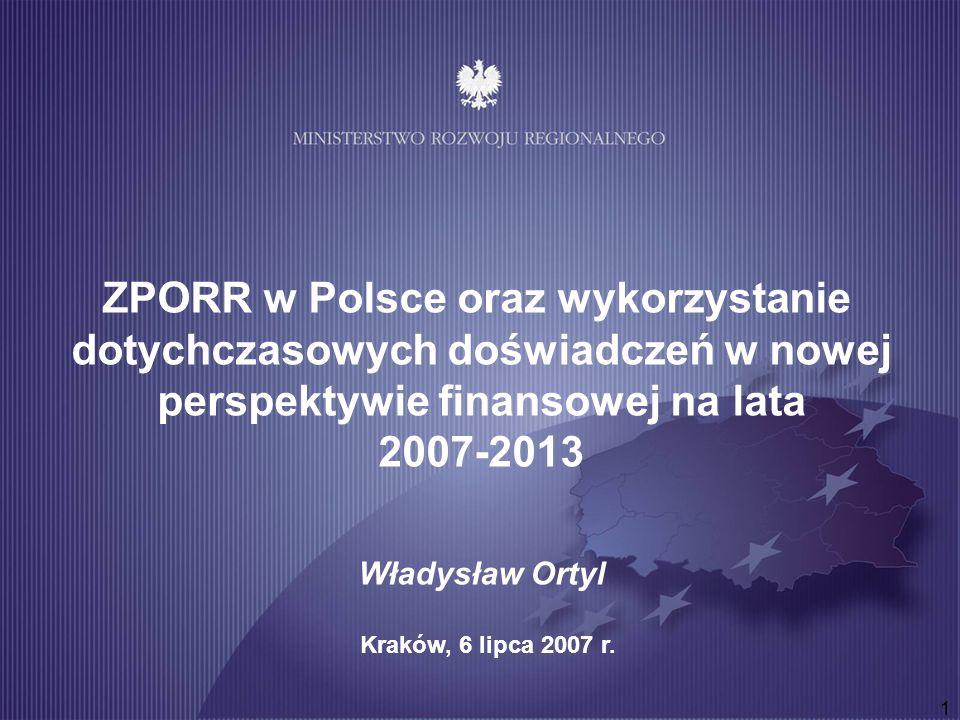 1 ZPORR w Polsce oraz wykorzystanie dotychczasowych doświadczeń w nowej perspektywie finansowej na lata 2007-2013 Władysław Ortyl Kraków, 6 lipca 2007