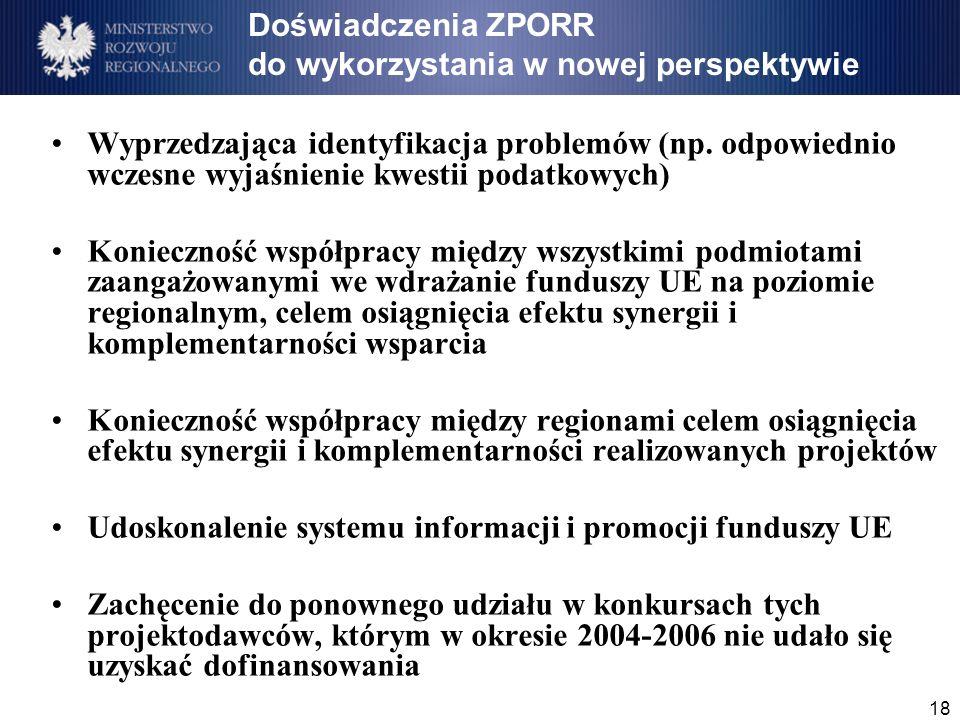 18 Doświadczenia ZPORR do wykorzystania w nowej perspektywie Wyprzedzająca identyfikacja problemów (np. odpowiednio wczesne wyjaśnienie kwestii podatk