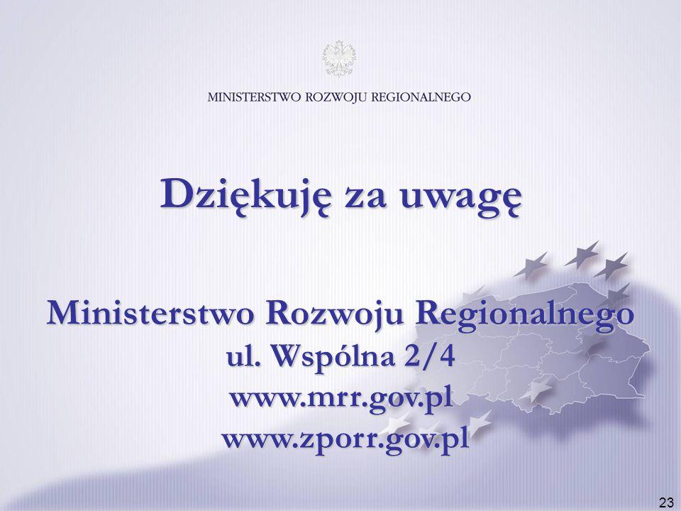 23 Ministerstwo Rozwoju Regionalnego ul. Wspólna 2/4 www.mrr.gov.pl www.zporr.gov.pl Dziękuję za uwagę