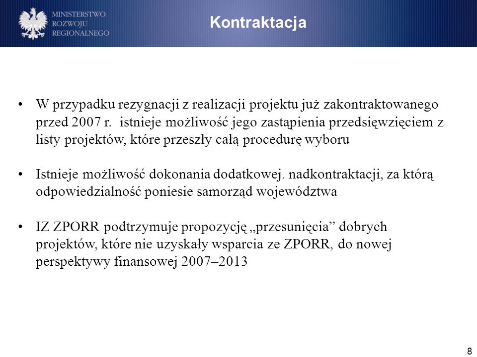 8 W przypadku rezygnacji z realizacji projektu już zakontraktowanego przed 2007 r. istnieje możliwość jego zastąpienia przedsięwzięciem z listy projek