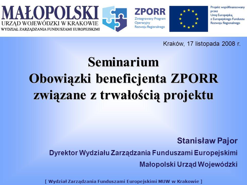 [ Wydział Zarządzania Funduszami Europejskimi MUW w Krakowie ] Seminarium Obowiązki beneficjenta ZPORR związane z trwałością projektu Stanisław Pajor