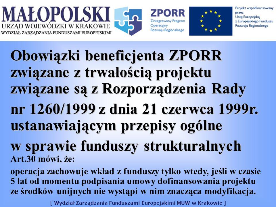 [ Wydział Zarządzania Funduszami Europejskimi MUW w Krakowie ] Obowiązki beneficjenta ZPORR związane z trwałością projektu związane są z Rozporządzenia Rady nr 1260/1999 z dnia 21 czerwca 1999r.