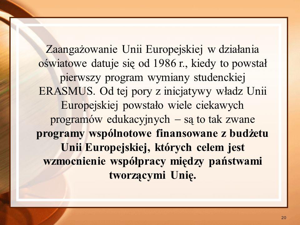 21 Wspólna polityka Unii Europejskiej dotycząca programów edukacyjnych ma na celu; Rozwój ucznia Naukę języków obcych Wymianę myśli i doświadczeń Wymianę młodzieży i nauczycieli Uznawanie kwalifikacji zawodowych i kwalifikacji Kształcenie zawodowe Współpraca instytucji oświatowych