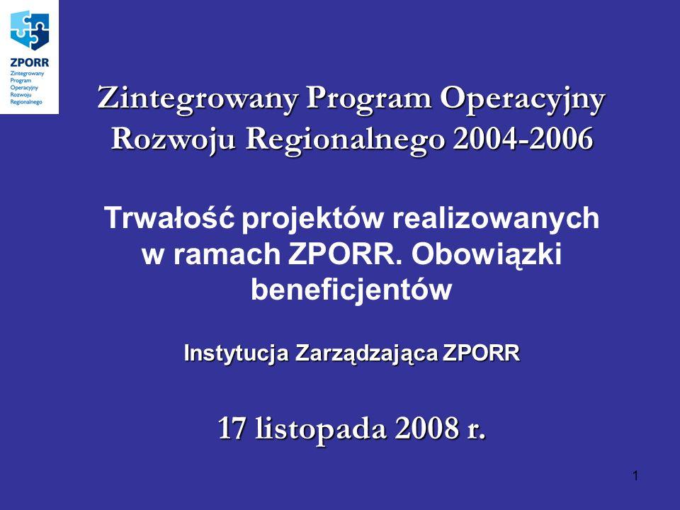 1 Zintegrowany Program Operacyjny Rozwoju Regionalnego 2004-2006 Trwałość projektów realizowanych w ramach ZPORR. Obowiązki beneficjentów Instytucja Z