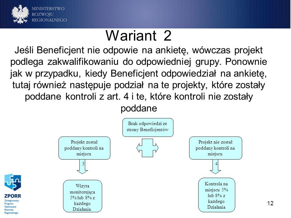 12 Wariant 2 Jeśli Beneficjent nie odpowie na ankietę, wówczas projekt podlega zakwalifikowaniu do odpowiedniej grupy. Ponownie jak w przypadku, kiedy