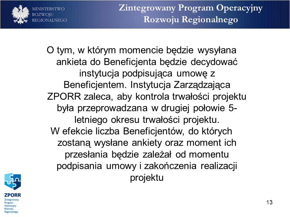 13 Zintegrowany Program Operacyjny Rozwoju Regionalnego O tym, w którym momencie będzie wysyłana ankieta do Beneficjenta będzie decydować instytucja p