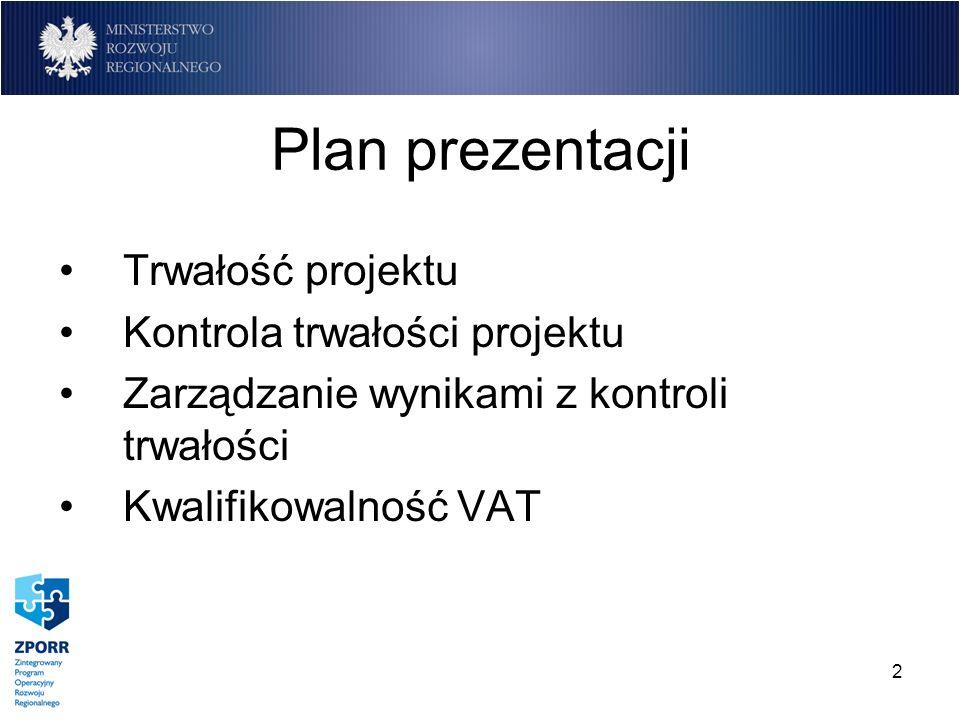 2 Plan prezentacji Trwałość projektu Kontrola trwałości projektu Zarządzanie wynikami z kontroli trwałości Kwalifikowalność VAT
