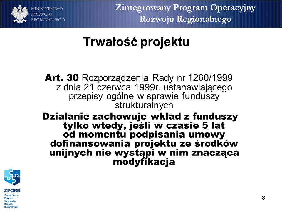 14 Zintegrowany Program Operacyjny Rozwoju Regionalnego Projekty wykluczone z kontroli trwałości Projekty szkoleniowe miękkie z Działania 2.1, 2.2, 2.3, 2.4, 2.5, 2.6 zostają wyłączone z kontroli trwałości, gdyż jakakolwiek modyfikacja w tego rodzaju projektach nie jest możliwa.