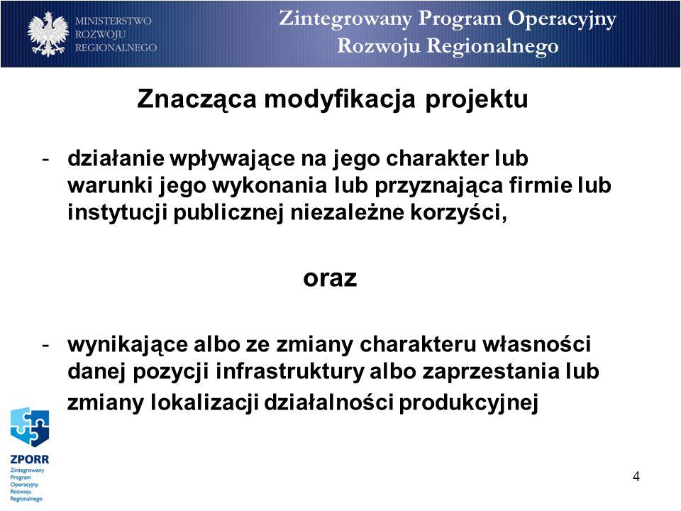 4 Zintegrowany Program Operacyjny Rozwoju Regionalnego Znacząca modyfikacja projektu -działanie wpływające na jego charakter lub warunki jego wykonani