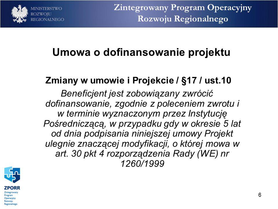 6 Zintegrowany Program Operacyjny Rozwoju Regionalnego Umowa o dofinansowanie projektu Zmiany w umowie i Projekcie / §17 / ust.10 Beneficjent jest zob