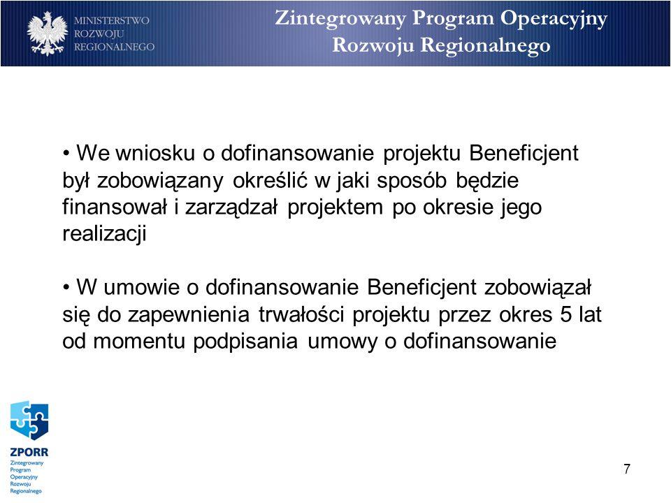 7 Zintegrowany Program Operacyjny Rozwoju Regionalnego We wniosku o dofinansowanie projektu Beneficjent był zobowiązany określić w jaki sposób będzie