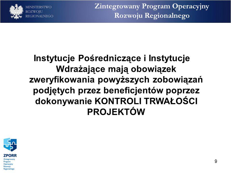 9 Zintegrowany Program Operacyjny Rozwoju Regionalnego Instytucje Pośredniczące i Instytucje Wdrażające mają obowiązek zweryfikowania powyższych zobow