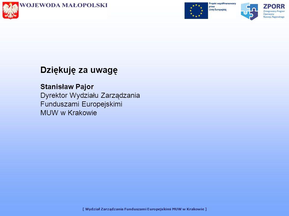 [ Wydział Zarządzania Funduszami Europejskimi MUW w Krakowie ] Dziękuję za uwagę Stanisław Pajor Dyrektor Wydziału Zarządzania Funduszami Europejskimi MUW w Krakowie