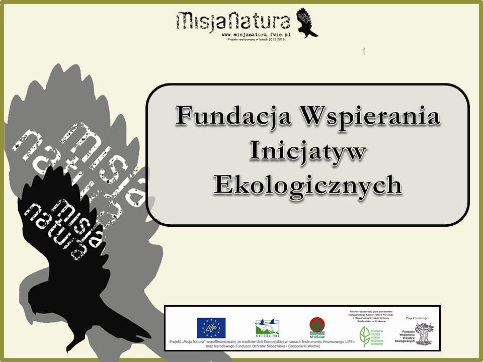 Projekt Misja Natura realizowany jest przez Fundację Wspierania Inicjatyw Ekologicznych Realizacja projektu w latach 2012 - 2016 Finansowanie ze środków: Unii Europejskiej w ramach Instrumentu Finansowego LIFE+ oraz Narodowego Funduszu Ochrony Środowiska i Gospodarki Wodnej Projekt został objęty patronatem Małopolskiego Konserwatora Przyrody i Regionalnej Dyrekcji Ochrony Środowiska w Krakowie