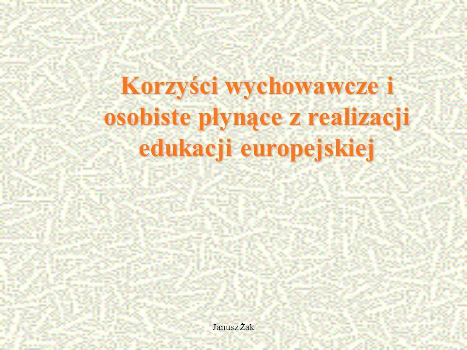 Janusz Żak Korzyści wychowawcze i osobiste płynące z realizacji edukacji europejskiej