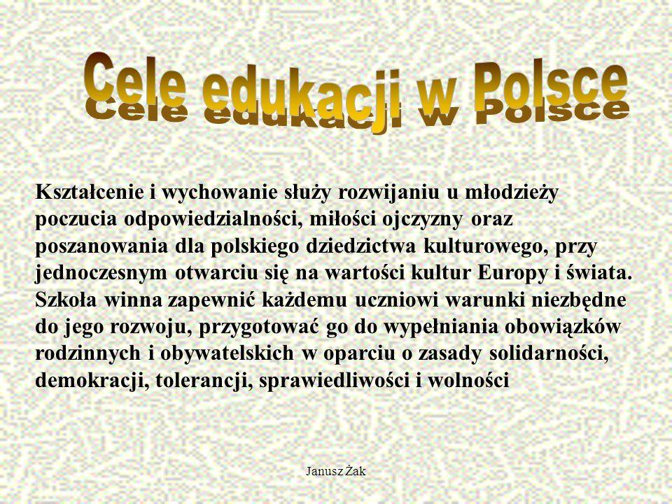 Janusz Żak Kształcenie i wychowanie służy rozwijaniu u młodzieży poczucia odpowiedzialności, miłości ojczyzny oraz poszanowania dla polskiego dziedzictwa kulturowego, przy jednoczesnym otwarciu się na wartości kultur Europy i świata.