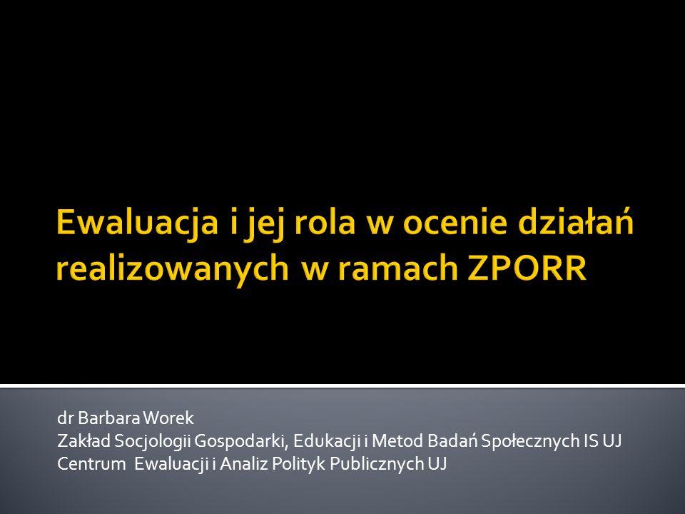 dr Barbara Worek Zakład Socjologii Gospodarki, Edukacji i Metod Badań Społecznych IS UJ Centrum Ewaluacji i Analiz Polityk Publicznych UJ