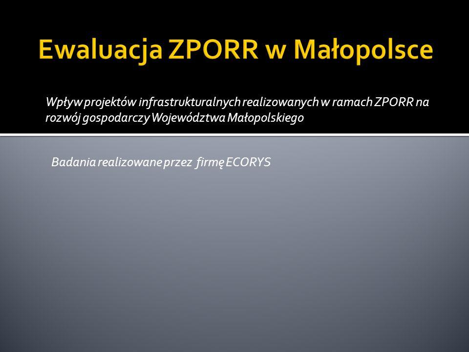 Wpływ projektów infrastrukturalnych realizowanych w ramach ZPORR na rozwój gospodarczy Województwa Małopolskiego Badania realizowane przez firmę ECORY