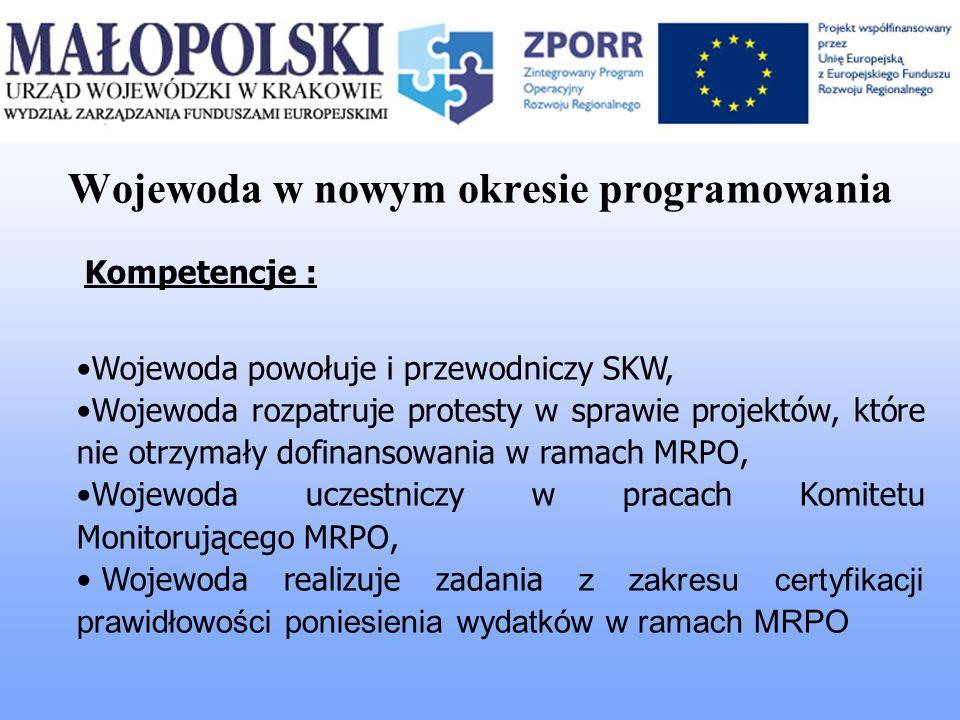 Wojewoda w nowym okresie programowania Kompetencje : Wojewoda powołuje i przewodniczy SKW, Wojewoda rozpatruje protesty w sprawie projektów, które nie