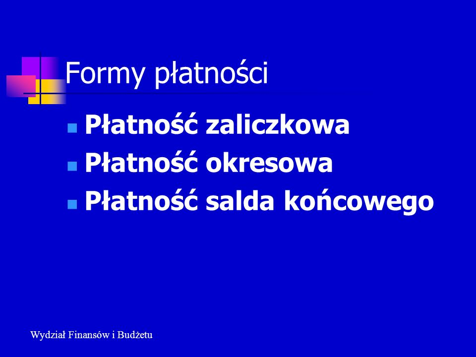 Formy płatności Płatność zaliczkowa Płatność okresowa Płatność salda końcowego Wydział Finansów i Budżetu