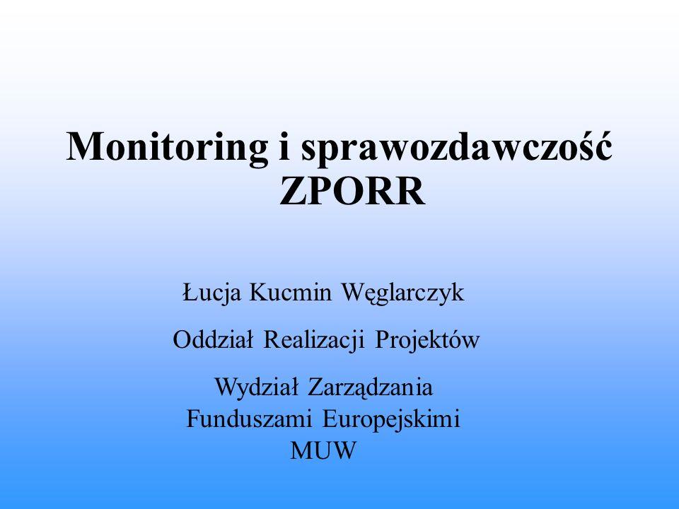 Monitoring i sprawozdawczość ZPORR Łucja Kucmin Węglarczyk Oddział Realizacji Projektów Wydział Zarządzania Funduszami Europejskimi MUW