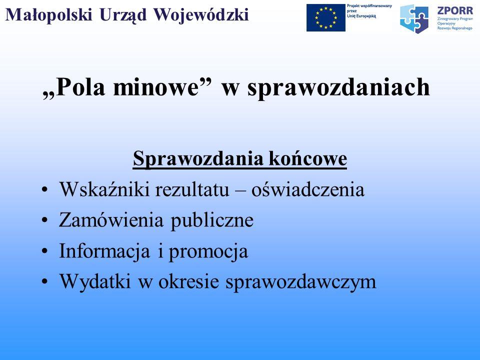 Małopolski Urząd Wojewódzki Pola minowe w sprawozdaniach Sprawozdania końcowe Wskaźniki rezultatu – oświadczenia Zamówienia publiczne Informacja i pro