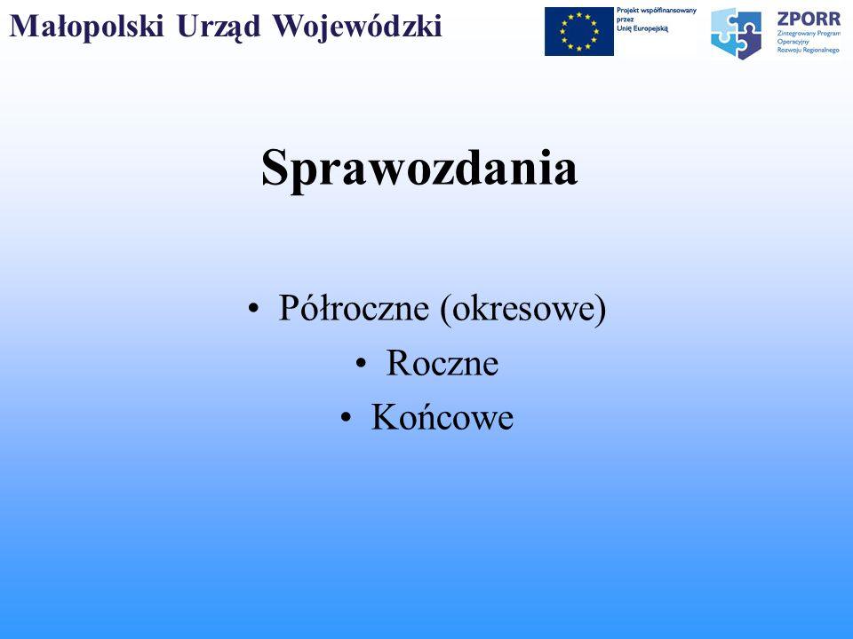 Małopolski Urząd Wojewódzki Sprawozdania Półroczne (okresowe) Roczne Końcowe
