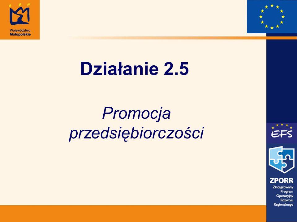 Beneficjenci Ostateczni Działania 2.5 ZPORR: Rodzaje projektów: 1) Świadczenie usług doradczych i szkoleniowych wspierających zakładanie i prowadzanie działalności gospodarczej.
