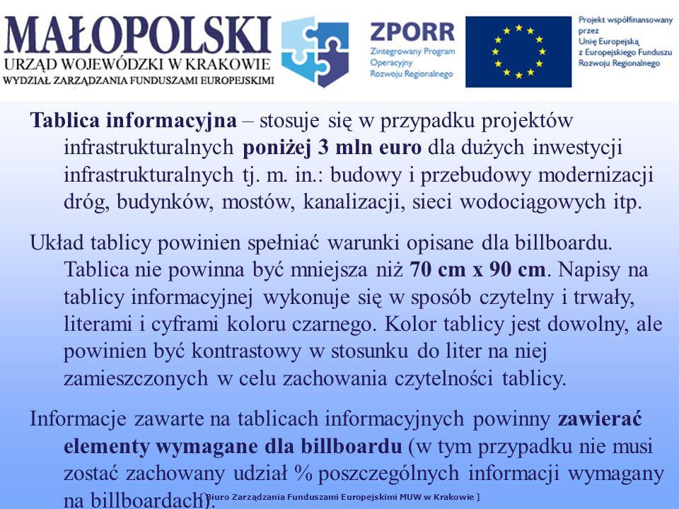 [ Biuro Zarządzania Funduszami Europejskimi MUW w Krakowie ] Tablica informacyjna – stosuje się w przypadku projektów infrastrukturalnych poniżej 3 mln euro dla dużych inwestycji infrastrukturalnych tj.