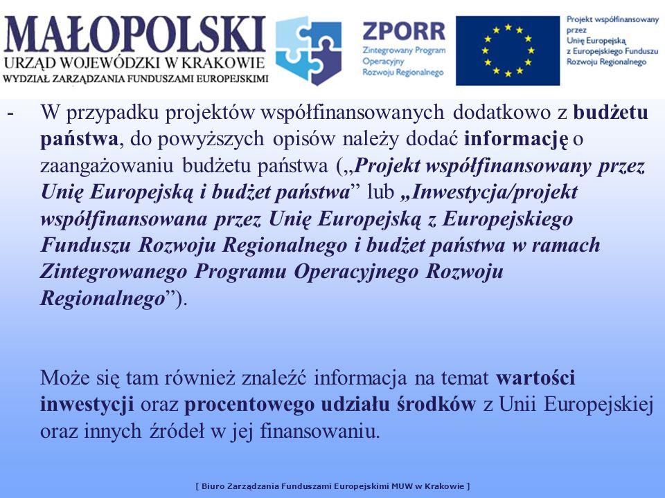 [ Biuro Zarządzania Funduszami Europejskimi MUW w Krakowie ] -W przypadku projektów współfinansowanych dodatkowo z budżetu państwa, do powyższych opisów należy dodać informację o zaangażowaniu budżetu państwa (Projekt współfinansowany przez Unię Europejską i budżet państwa lub Inwestycja/projekt współfinansowana przez Unię Europejską z Europejskiego Funduszu Rozwoju Regionalnego i budżet państwa w ramach Zintegrowanego Programu Operacyjnego Rozwoju Regionalnego).