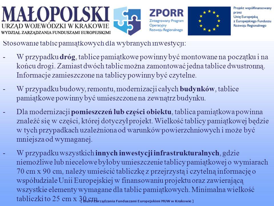 [ Biuro Zarządzania Funduszami Europejskimi MUW w Krakowie ] Stosowanie tablic pamiątkowych dla wybranych inwestycji: -W przypadku dróg, tablice pamiątkowe powinny być montowane na początku i na końcu drogi.