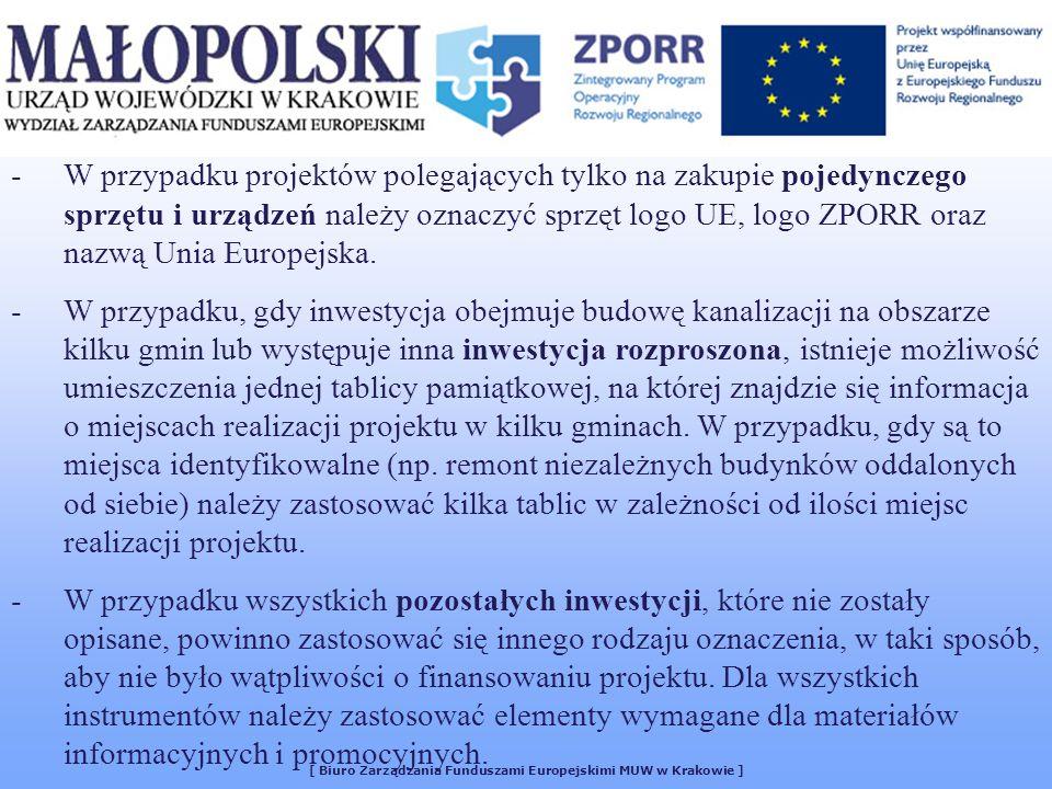 [ Biuro Zarządzania Funduszami Europejskimi MUW w Krakowie ] -W przypadku projektów polegających tylko na zakupie pojedynczego sprzętu i urządzeń należy oznaczyć sprzęt logo UE, logo ZPORR oraz nazwą Unia Europejska.