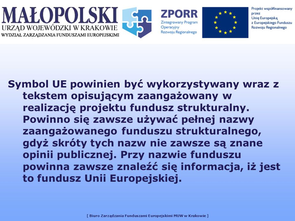 [ Biuro Zarządzania Funduszami Europejskimi MUW w Krakowie ] Symbol UE powinien być wykorzystywany wraz z tekstem opisującym zaangażowany w realizację projektu fundusz strukturalny.