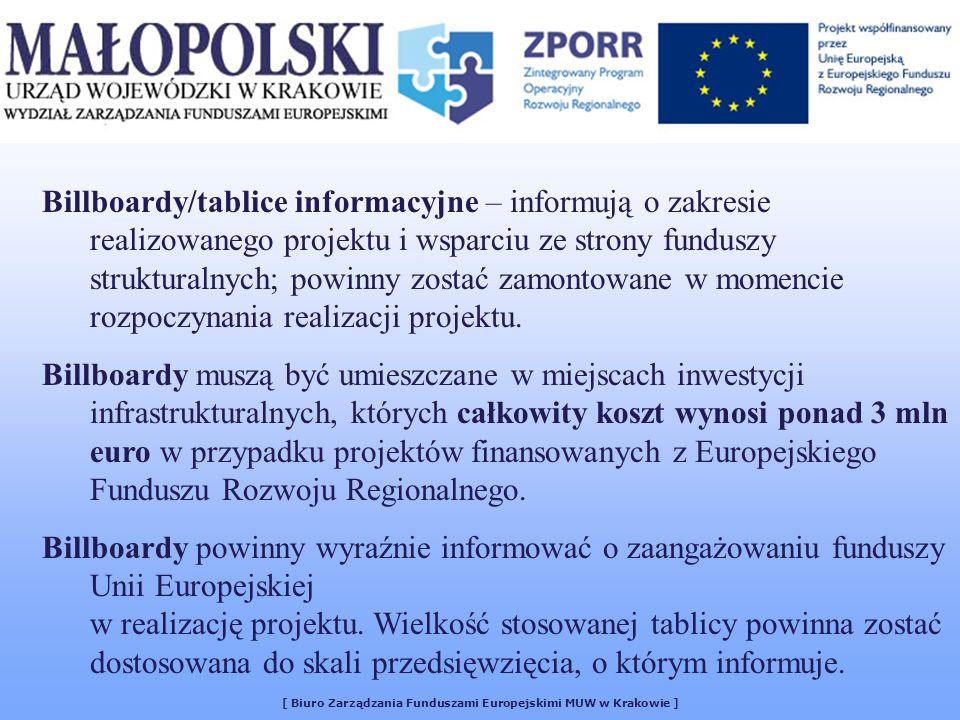 [ Biuro Zarządzania Funduszami Europejskimi MUW w Krakowie ] Billboardy/tablice informacyjne – informują o zakresie realizowanego projektu i wsparciu ze strony funduszy strukturalnych; powinny zostać zamontowane w momencie rozpoczynania realizacji projektu.