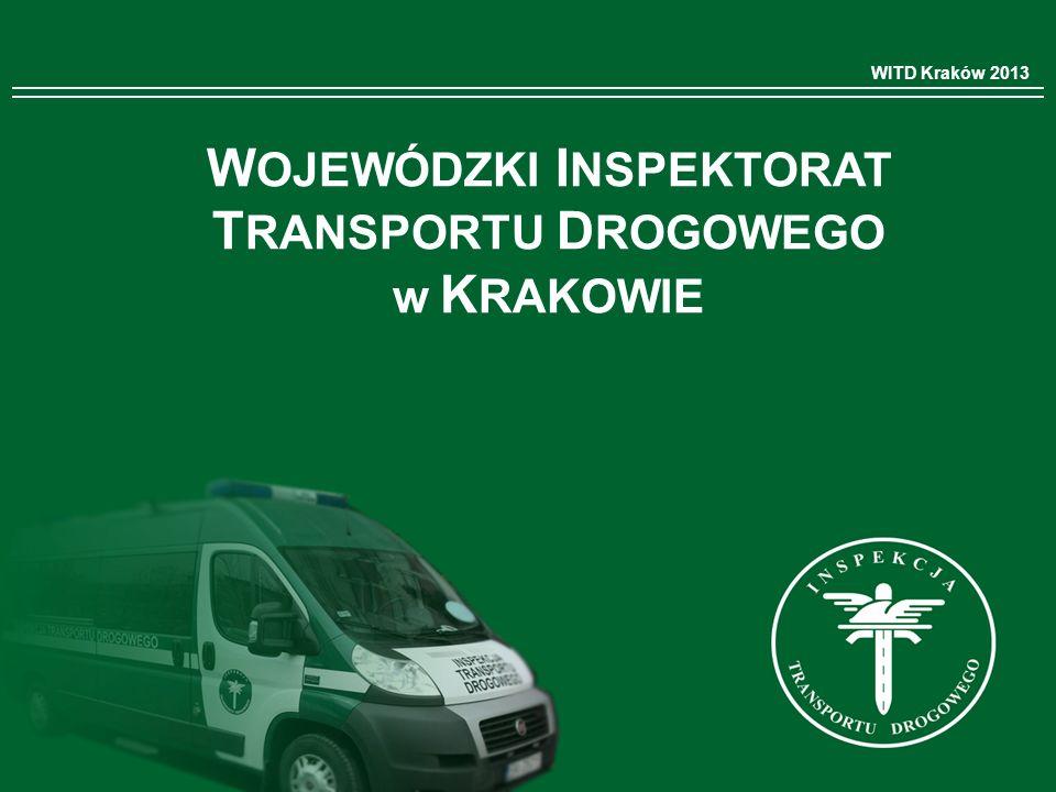 W OJEWÓDZKI I NSPEKTORAT T RANSPORTU D ROGOWEGO w K RAKOWIE WITD Kraków 2013