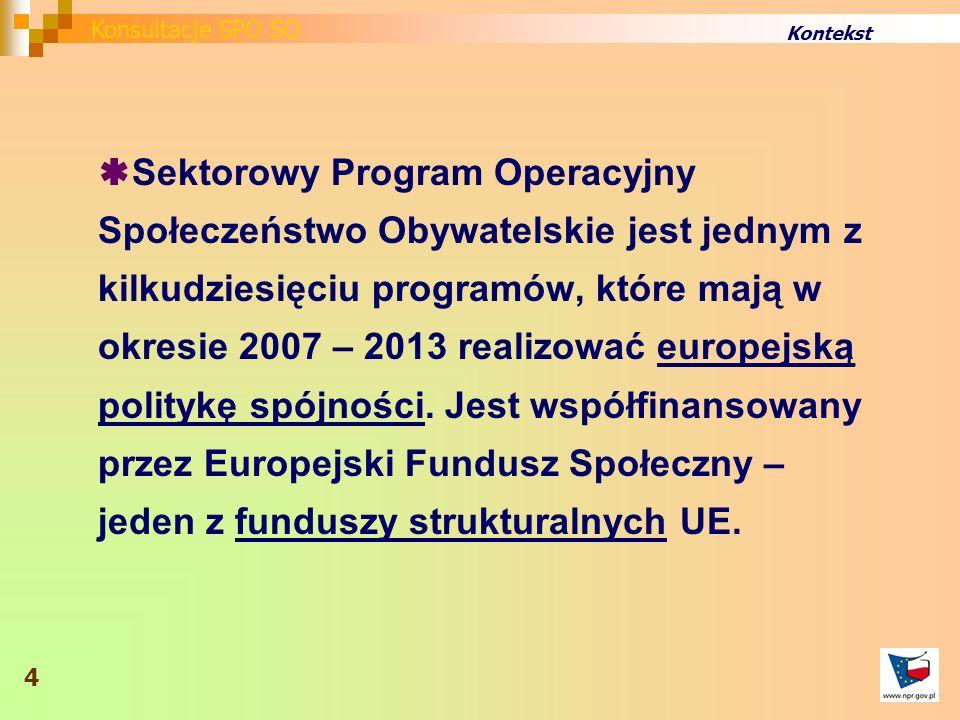 Sektorowy Program Operacyjny Społeczeństwo Obywatelskie jest jednym z kilkudziesięciu programów, które mają w okresie 2007 – 2013 realizować europejską politykę spójności.