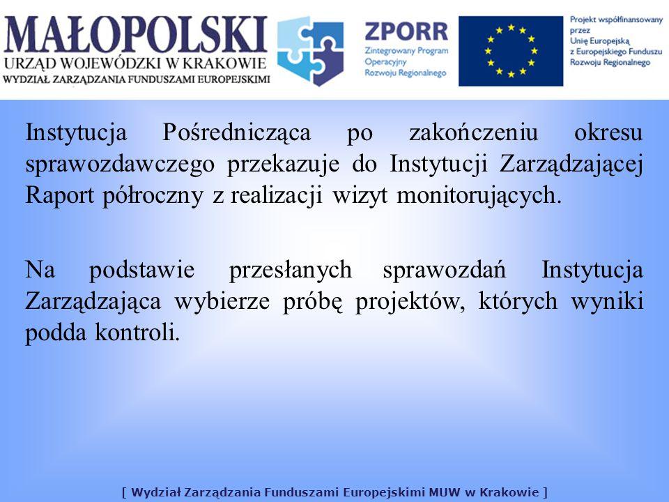 [ Wydział Zarządzania Funduszami Europejskimi MUW w Krakowie ] Instytucja Pośrednicząca po zakończeniu okresu sprawozdawczego przekazuje do Instytucji Zarządzającej Raport półroczny z realizacji wizyt monitorujących.