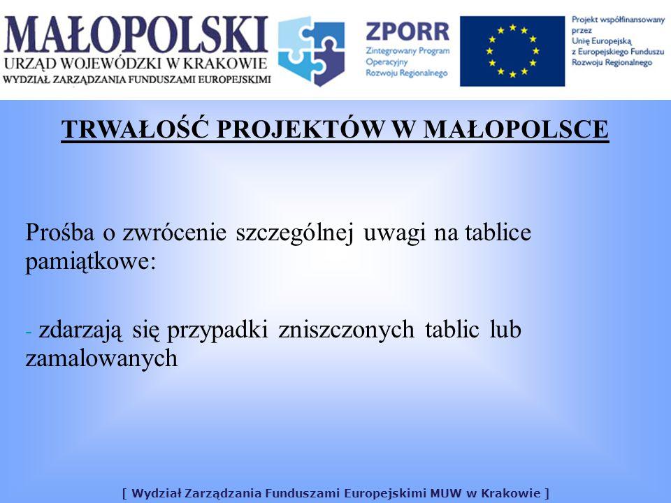 [ Wydział Zarządzania Funduszami Europejskimi MUW w Krakowie ] TRWAŁOŚĆ PROJEKTÓW W MAŁOPOLSCE Prośba o zwrócenie szczególnej uwagi na tablice pamiątkowe: - zdarzają się przypadki zniszczonych tablic lub zamalowanych