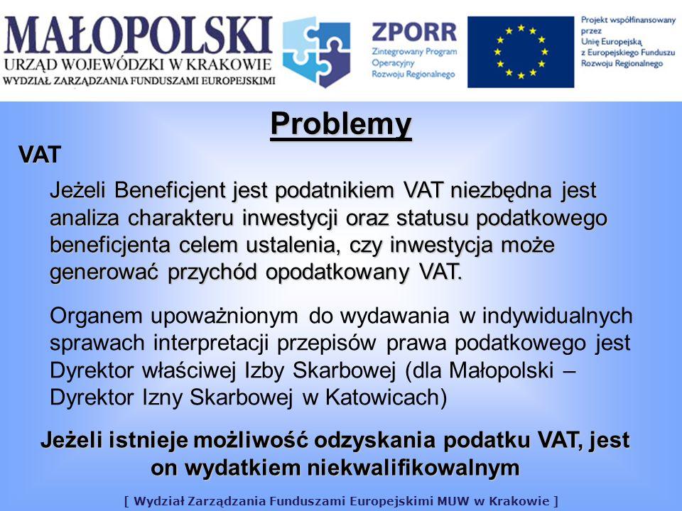 [ Wydział Zarządzania Funduszami Europejskimi MUW w Krakowie ] Problemy VA VAT Jeżeli Beneficjent jest podatnikiem VAT niezbędna jest analiza charakteru inwestycji oraz statusu podatkowego beneficjentacelem ustalenia, czy inwestycja może generować przychód opodatkowany VAT.