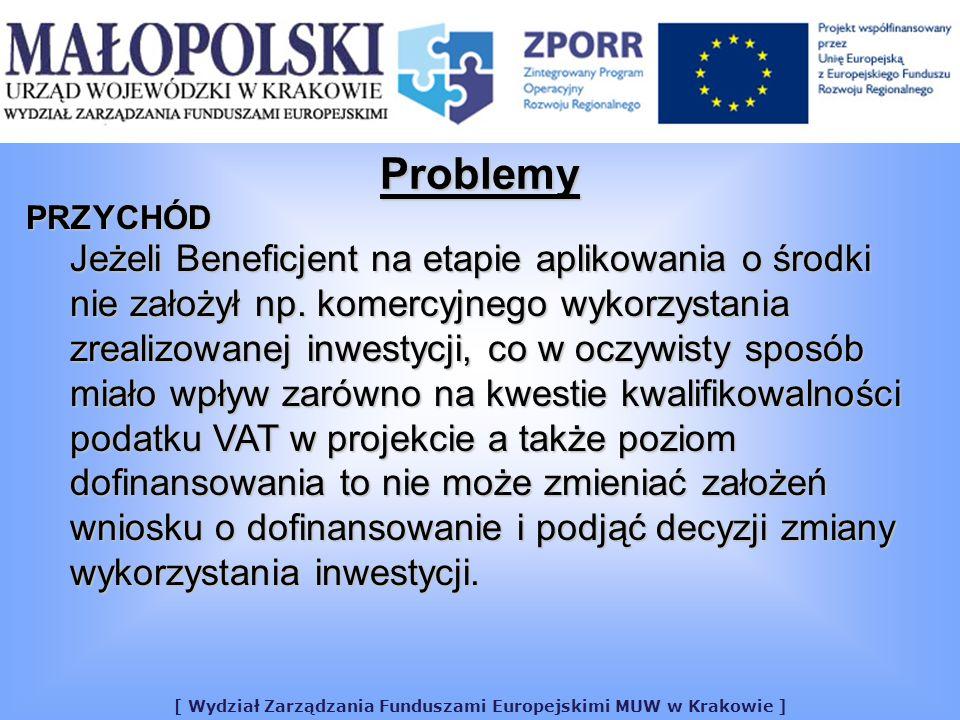 [ Wydział Zarządzania Funduszami Europejskimi MUW w Krakowie ] Problemy PRZYCHÓD Jeżeli Beneficjent na etapie aplikowania o środki nie założył np.