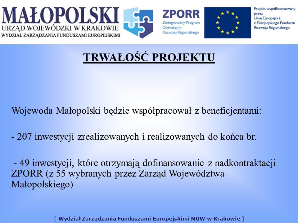 [ Wydział Zarządzania Funduszami Europejskimi MUW w Krakowie ] TRWAŁOŚĆ PROJEKTU Wojewoda Małopolski będzie współpracował z beneficjentami: - 207 inwestycji zrealizowanych i realizowanych do końca br.
